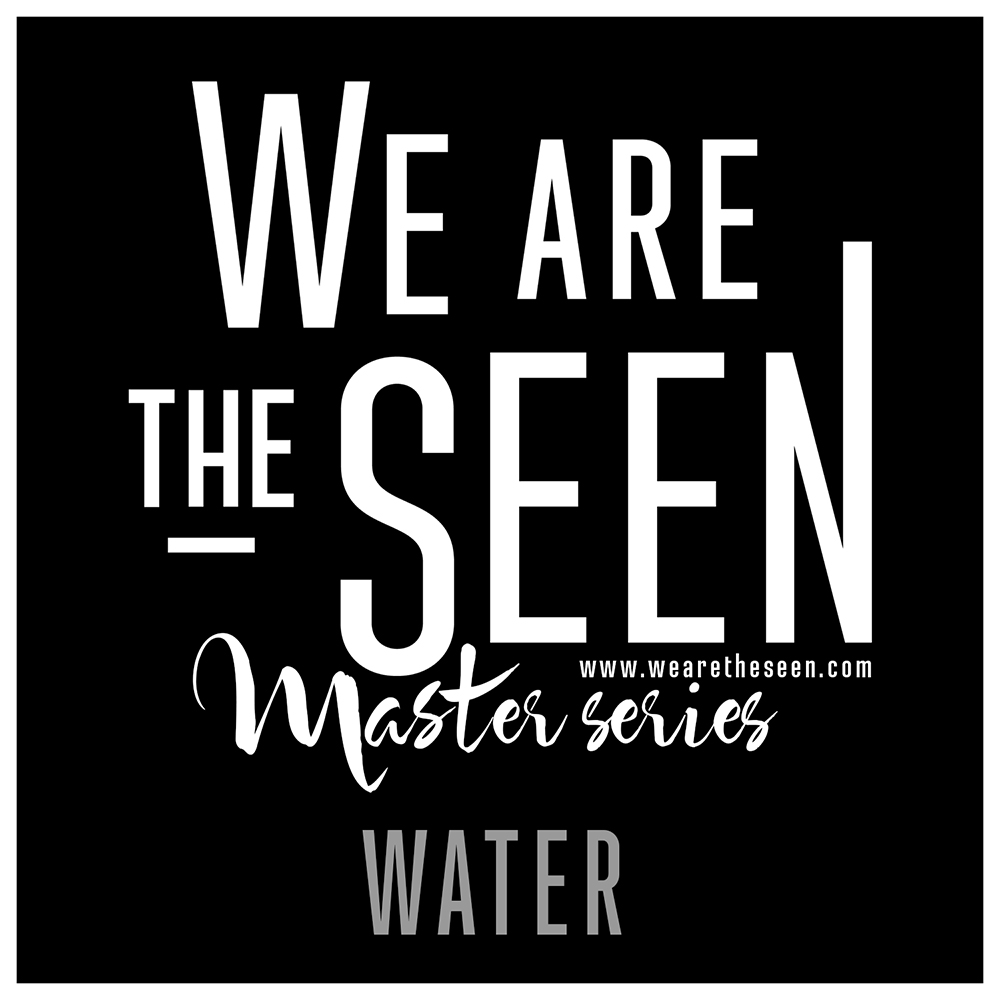We are the SEEN: Master Water